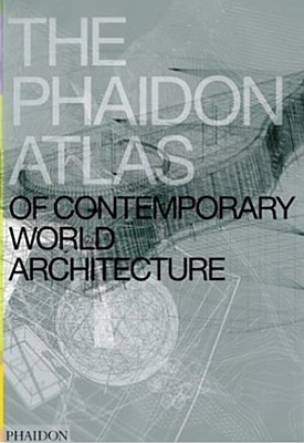 THE PHAIDON ATLAS OF CONTEMPORARY WORLD ARCHITECTURE 2004
